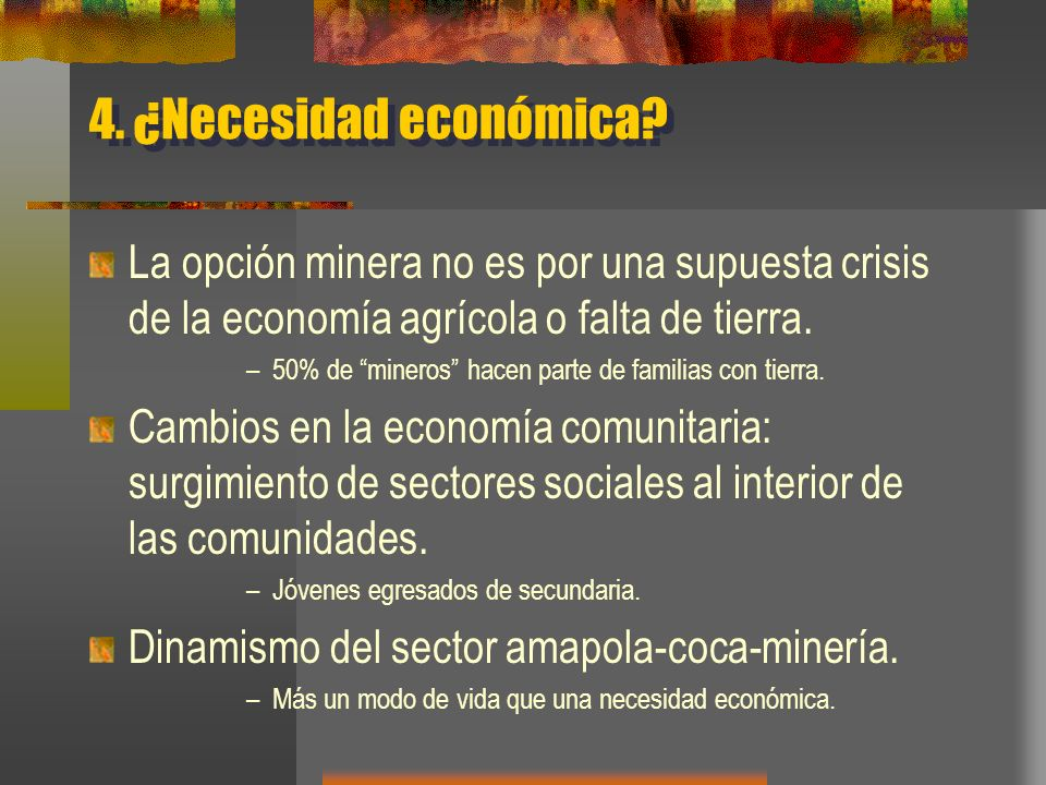 4. ¿Necesidad económica La opción minera no es por una supuesta crisis de la economía agrícola o falta de tierra.