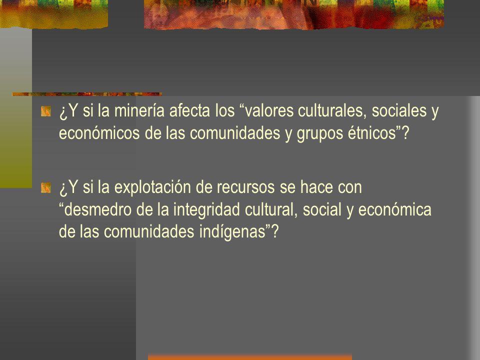 ¿Y si la minería afecta los valores culturales, sociales y económicos de las comunidades y grupos étnicos