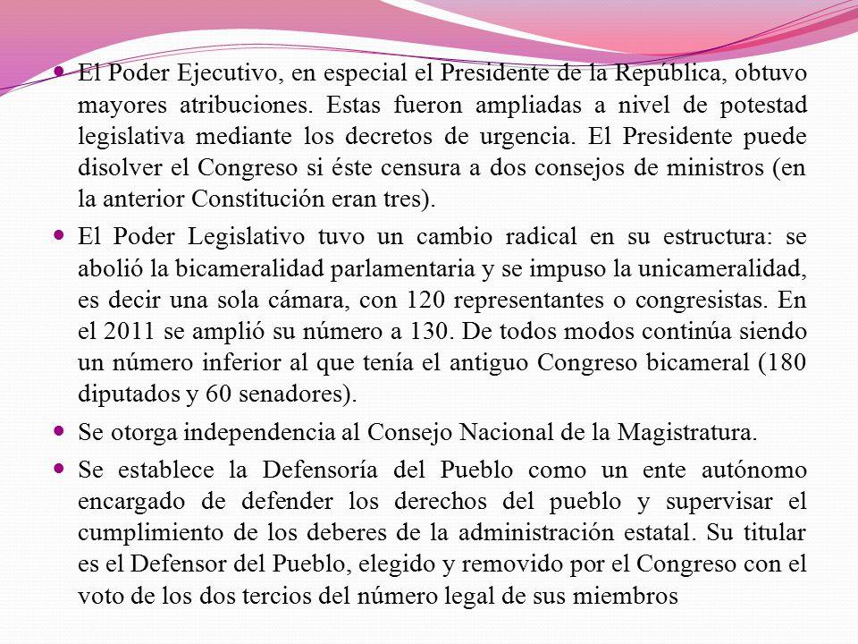 El Poder Ejecutivo, en especial el Presidente de la República, obtuvo mayores atribuciones. Estas fueron ampliadas a nivel de potestad legislativa mediante los decretos de urgencia. El Presidente puede disolver el Congreso si éste censura a dos consejos de ministros (en la anterior Constitución eran tres).