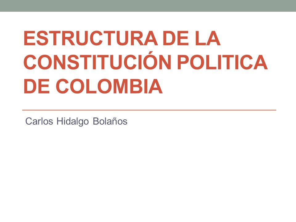 ESTRUCTURA DE LA CONSTITUCIÓN POLITICA DE COLOMBIA