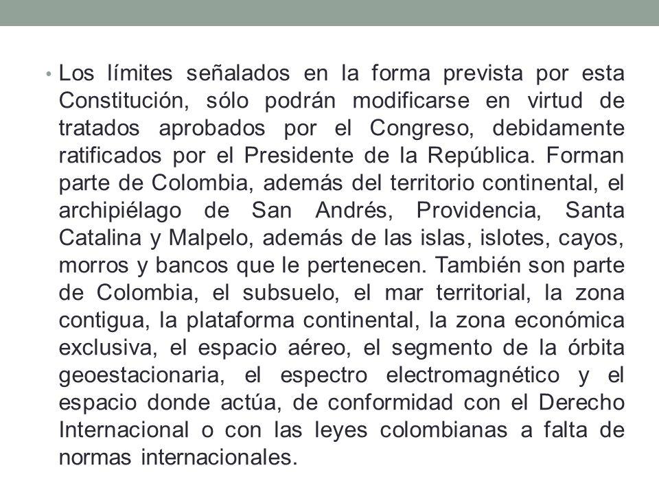 Los límites señalados en la forma prevista por esta Constitución, sólo podrán modificarse en virtud de tratados aprobados por el Congreso, debidamente ratificados por el Presidente de la República.