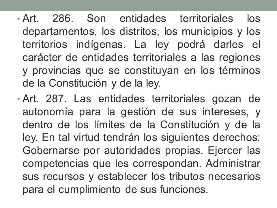 Art. 286. Son entidades territoriales los departamentos, los distritos, los municipios y los territorios indígenas. La ley podrá darles el carácter de entidades territoriales a las regiones y provincias que se constituyan en los términos de la Constitución y de la ley.
