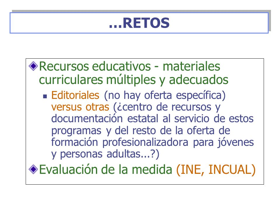 …RETOS Recursos educativos - materiales curriculares múltiples y adecuados.