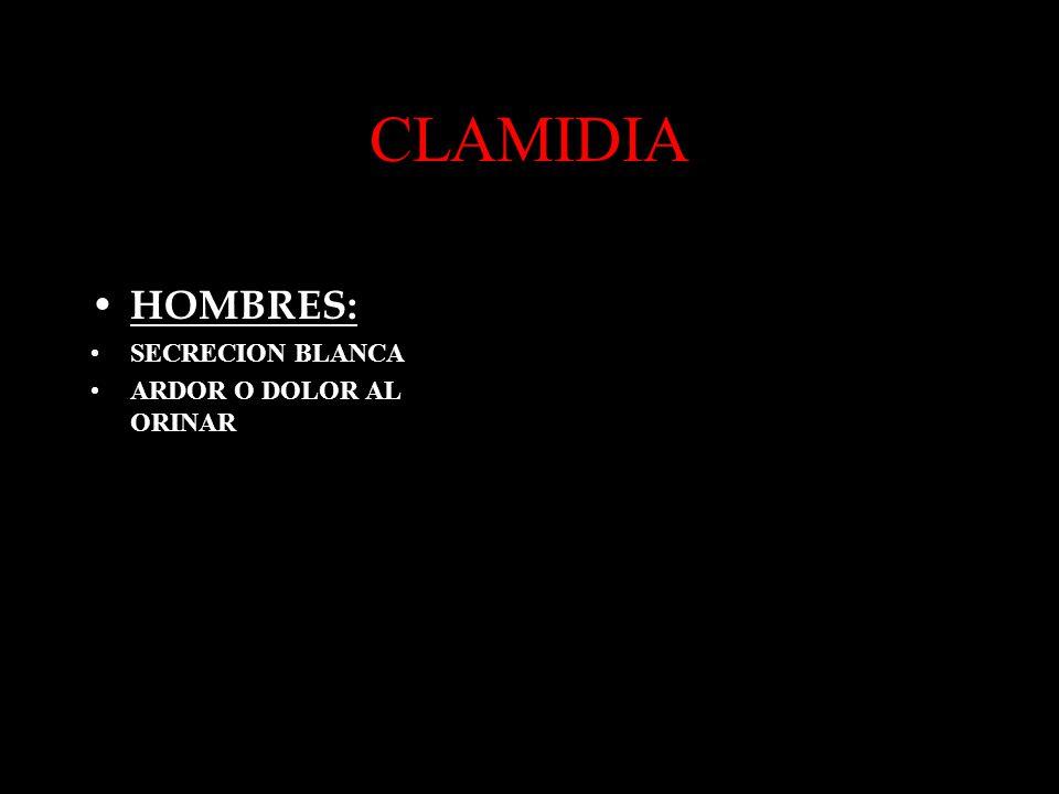 CLAMIDIA HOMBRES: SECRECION BLANCA ARDOR O DOLOR AL ORINAR