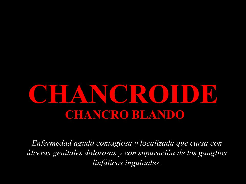 CHANCROIDE CHANCRO BLANDO