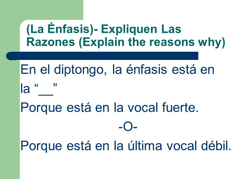 (La Énfasis)- Expliquen Las Razones (Explain the reasons why)