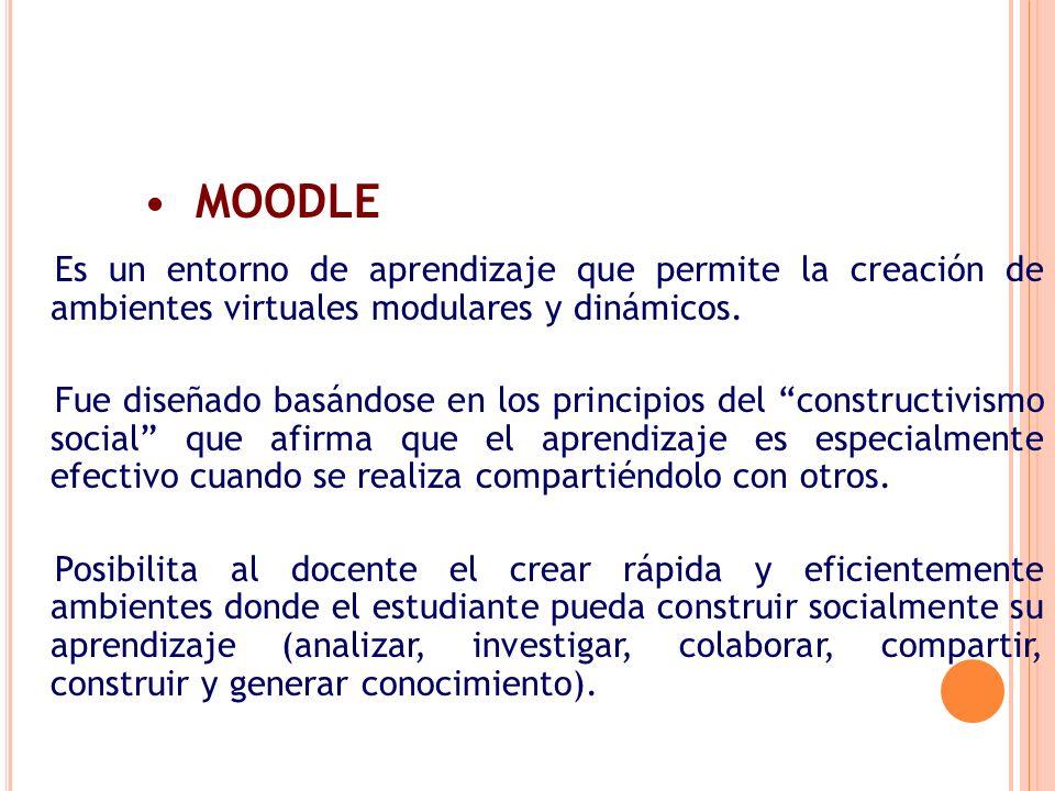 MOODLE Es un entorno de aprendizaje que permite la creación de ambientes virtuales modulares y dinámicos.