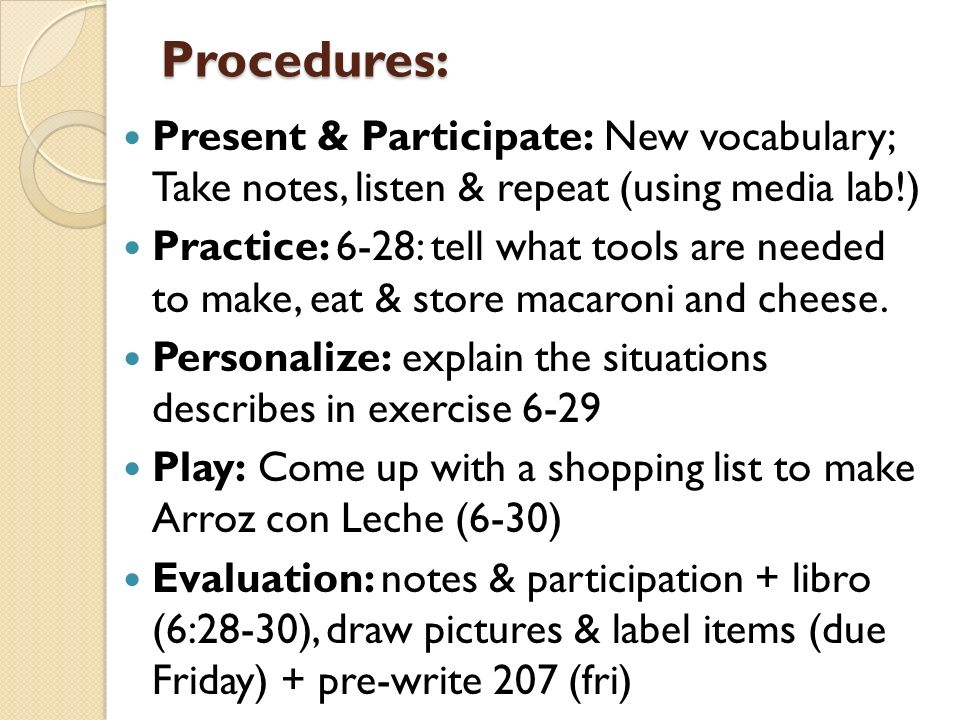 Procedures: Present & Participate: New vocabulary; Take notes, listen & repeat (using media lab!)