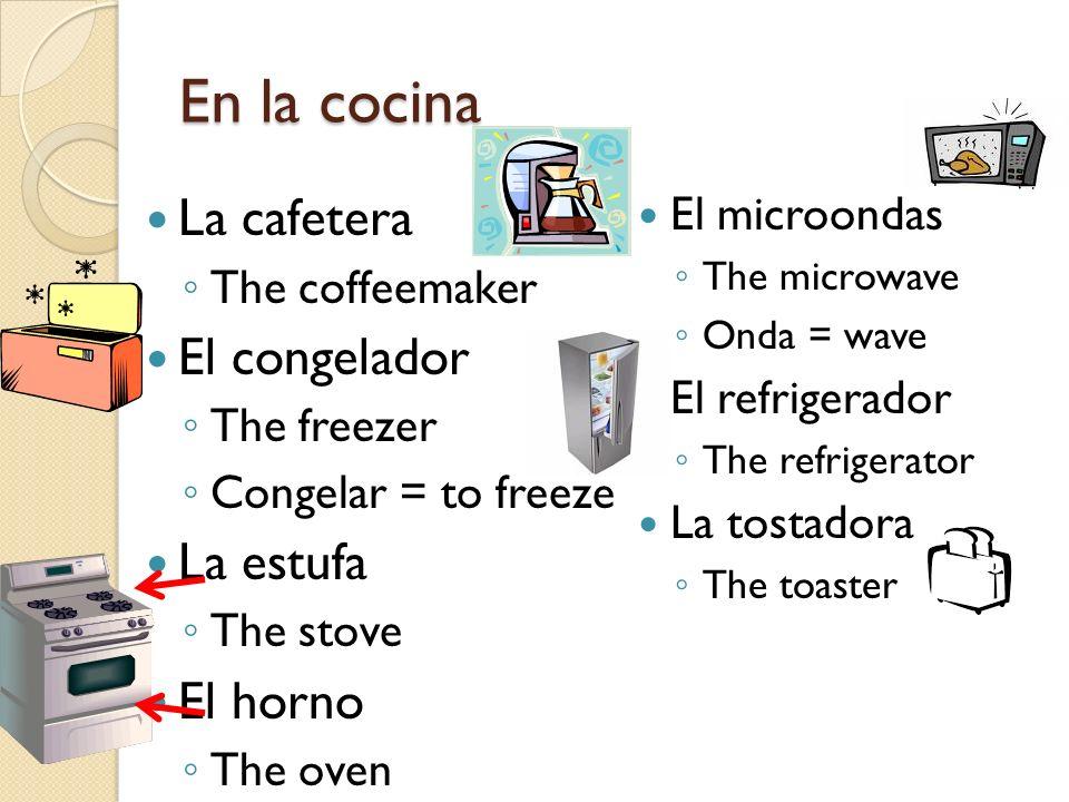 En la cocina La cafetera El congelador La estufa El horno