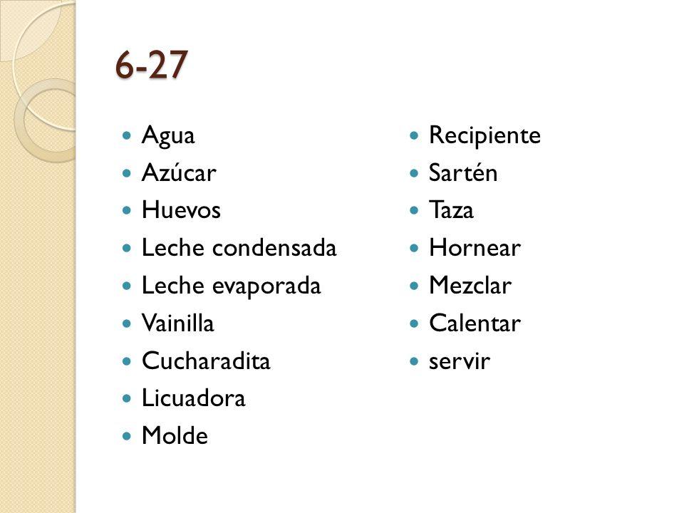 6-27 Agua Azúcar Huevos Leche condensada Leche evaporada Vainilla