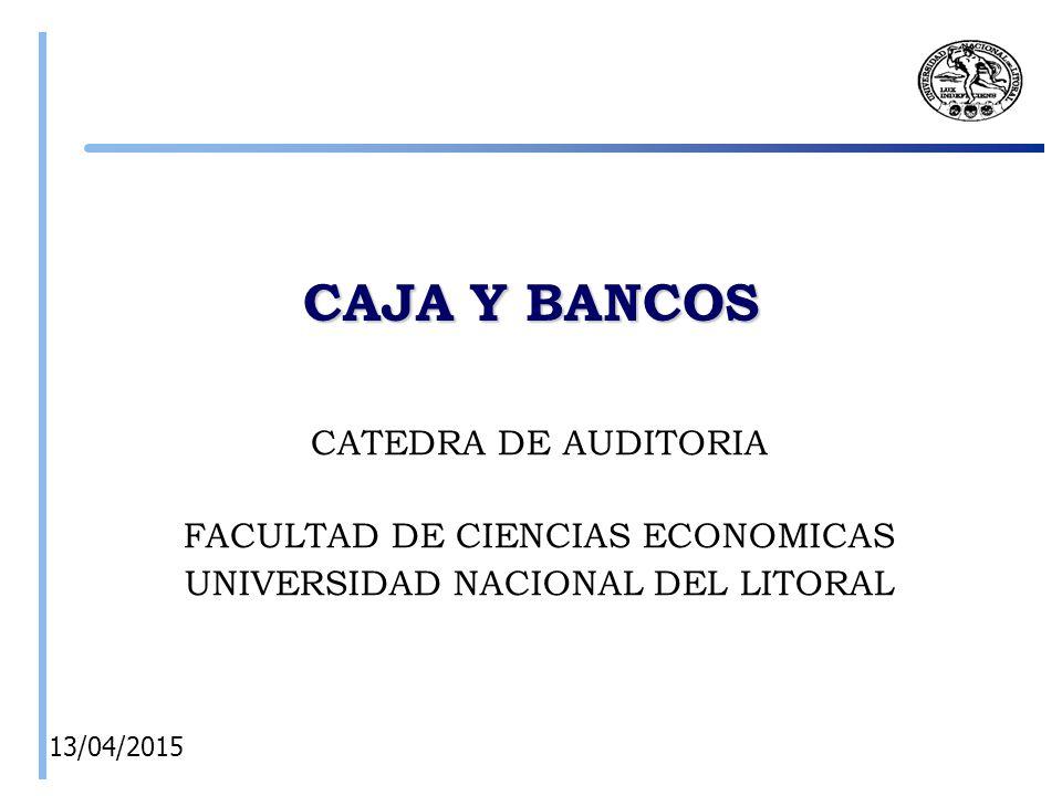 CAJA Y BANCOS CATEDRA DE AUDITORIA FACULTAD DE CIENCIAS ECONOMICAS