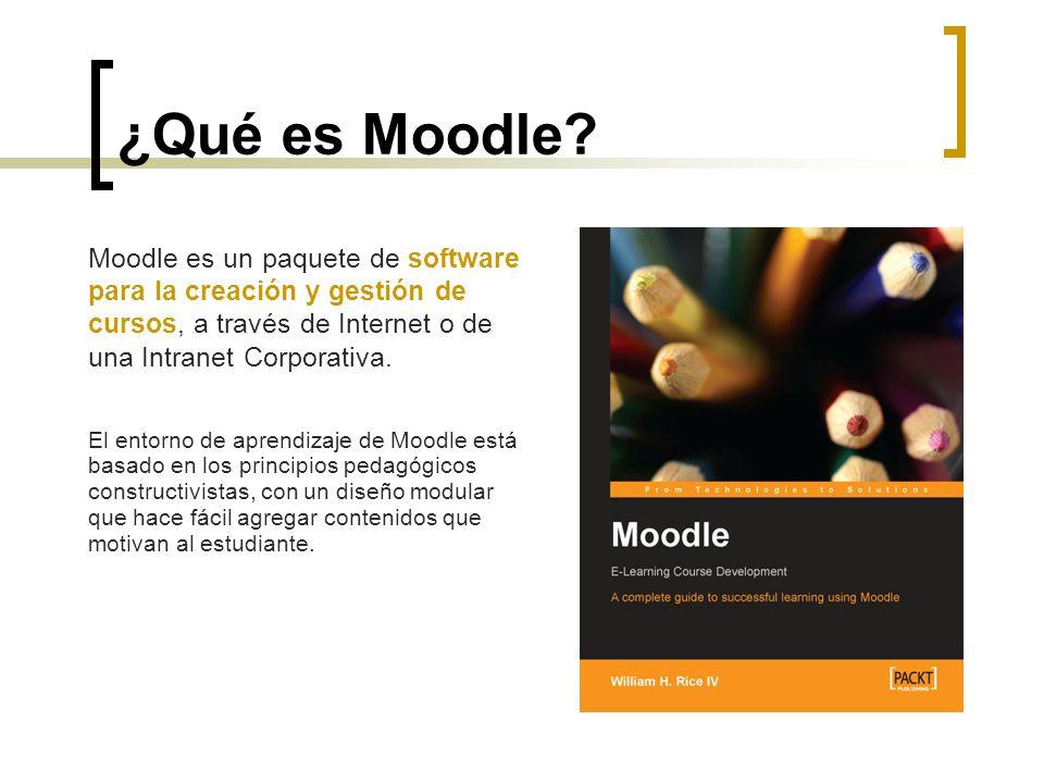 ¿Qué es Moodle Moodle es un paquete de software para la creación y gestión de cursos, a través de Internet o de una Intranet Corporativa.