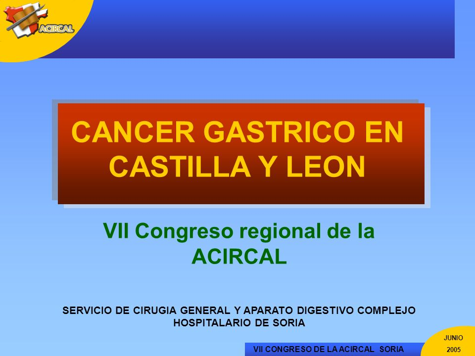 CANCER GASTRICO EN CASTILLA Y LEON VII Congreso regional de la ACIRCAL
