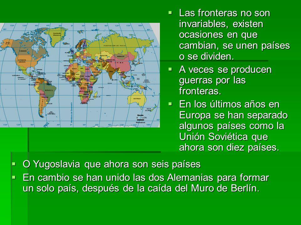Las fronteras no son invariables, existen ocasiones en que cambian, se unen países o se dividen.