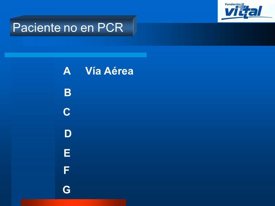 Paciente no en PCR A Vía Aérea B C D E F G