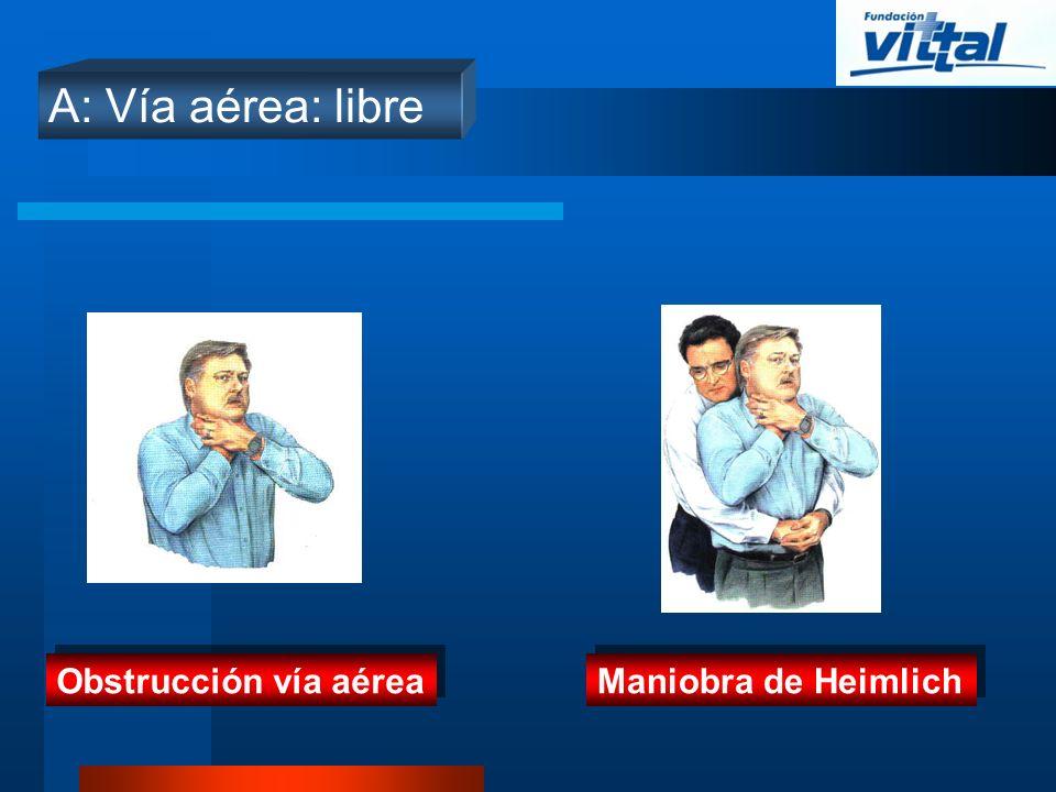 A: Vía aérea: libre Obstrucción vía aérea Maniobra de Heimlich