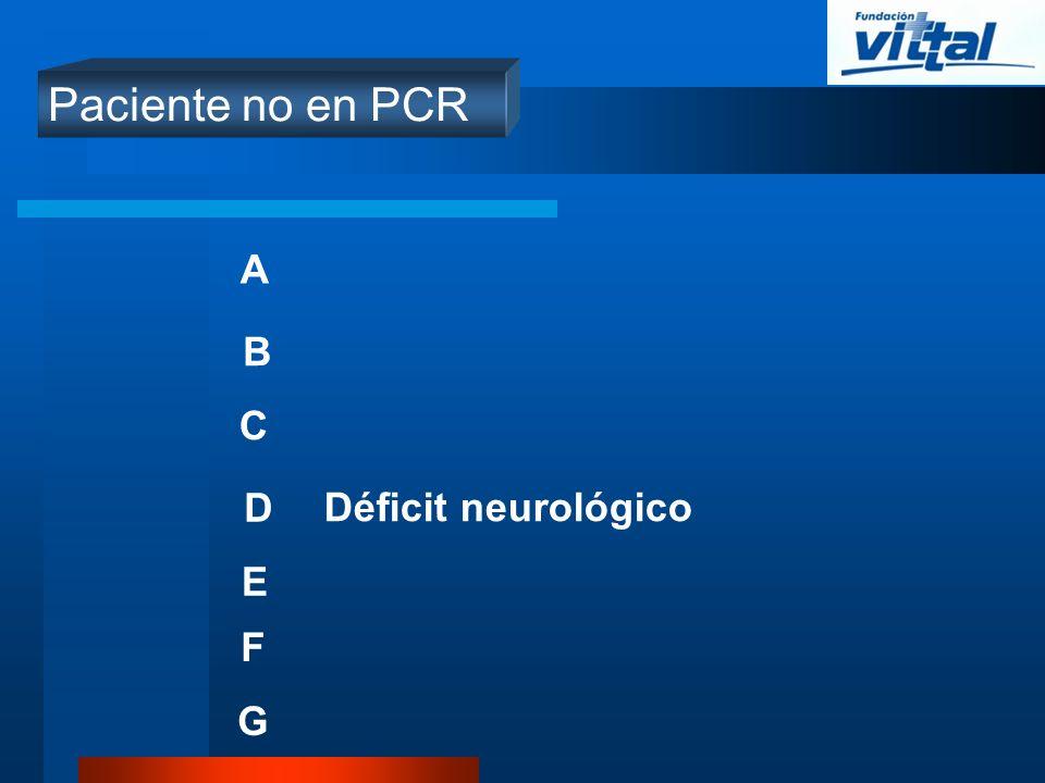 Paciente no en PCR A B C D Déficit neurológico E F G