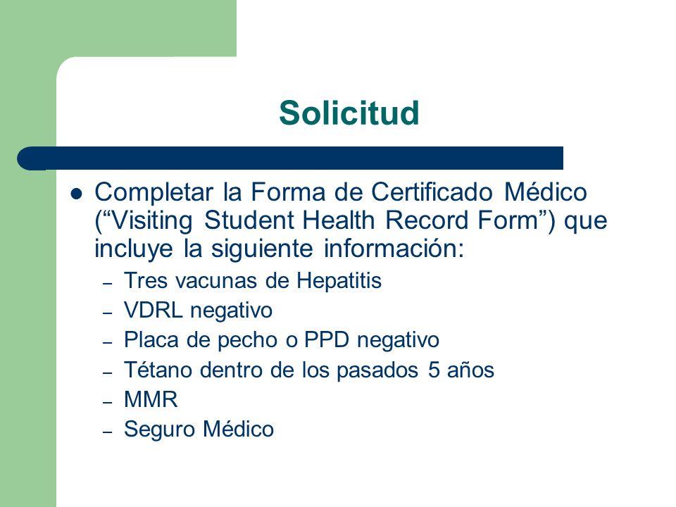 Solicitud Completar la Forma de Certificado Médico ( Visiting Student Health Record Form ) que incluye la siguiente información: