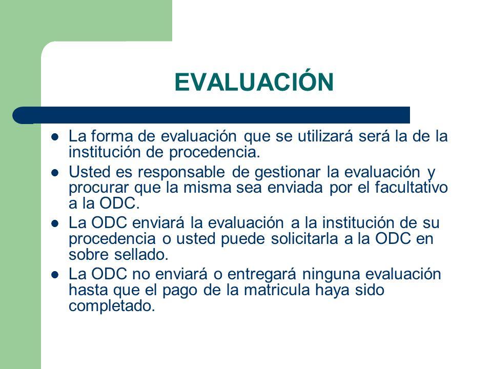 EVALUACIÓNLa forma de evaluación que se utilizará será la de la institución de procedencia.
