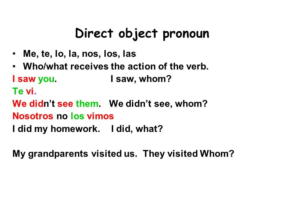 Direct object pronoun Me, te, lo, la, nos, los, las