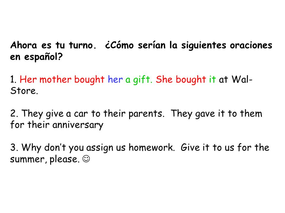 Ahora es tu turno. ¿Cómo serían la siguientes oraciones en español