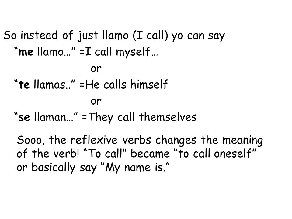 So instead of just llamo (I call) yo can say