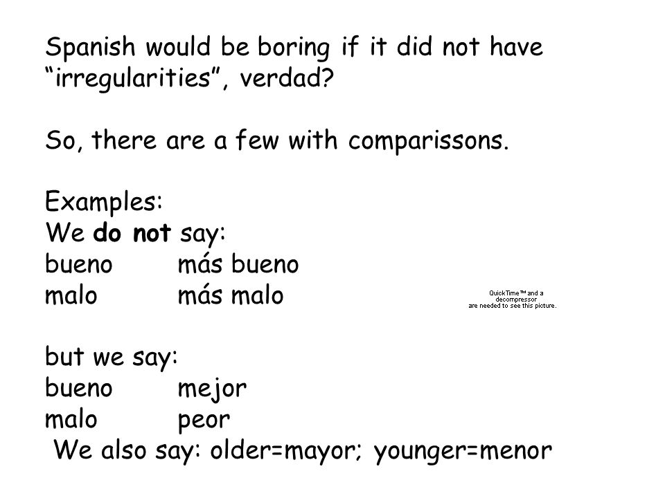 Spanish would be boring if it did not have irregularities , verdad