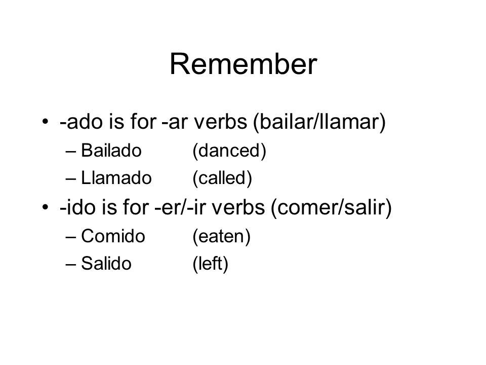 Remember -ado is for -ar verbs (bailar/llamar)