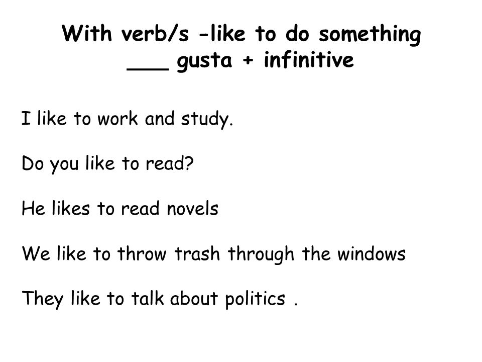 With verb/s -like to do something ___ gusta + infinitive