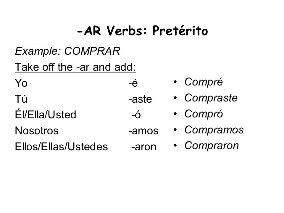 -AR Verbs: Pretérito Example: COMPRAR Take off the -ar and add: Yo -é