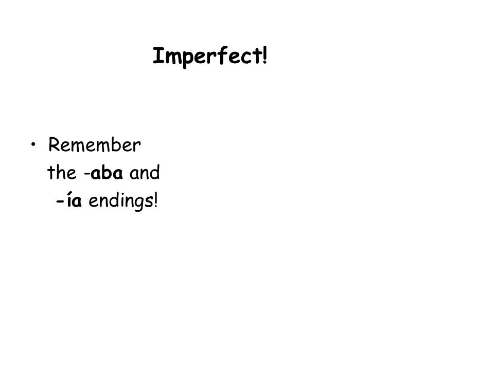 Imperfect! Remember the -aba and -ía endings!