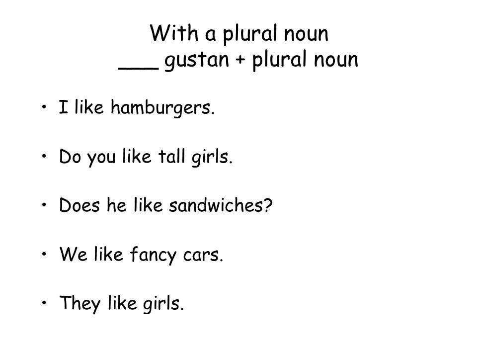 With a plural noun ___ gustan + plural noun