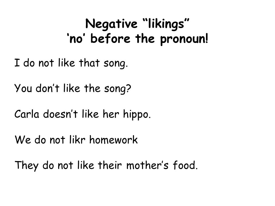 Negative likings 'no' before the pronoun!