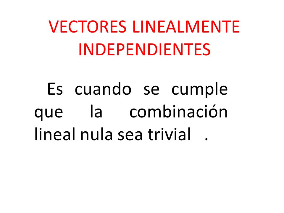 VECTORES LINEALMENTE INDEPENDIENTES