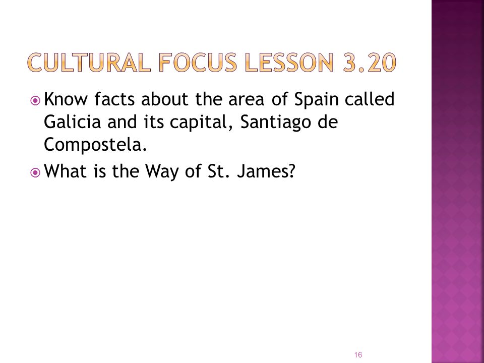 Cultural focus Lesson 3.20 Know facts about the area of Spain called Galicia and its capital, Santiago de Compostela.