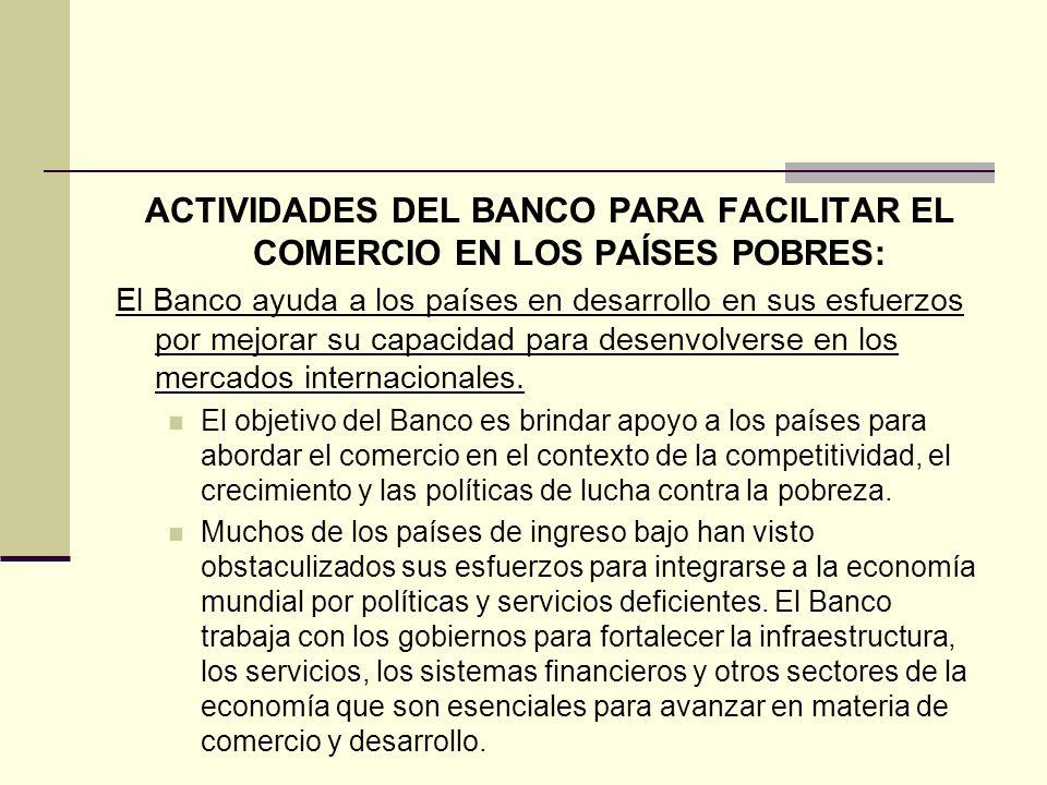 ACTIVIDADES DEL BANCO PARA FACILITAR EL COMERCIO EN LOS PAÍSES POBRES: