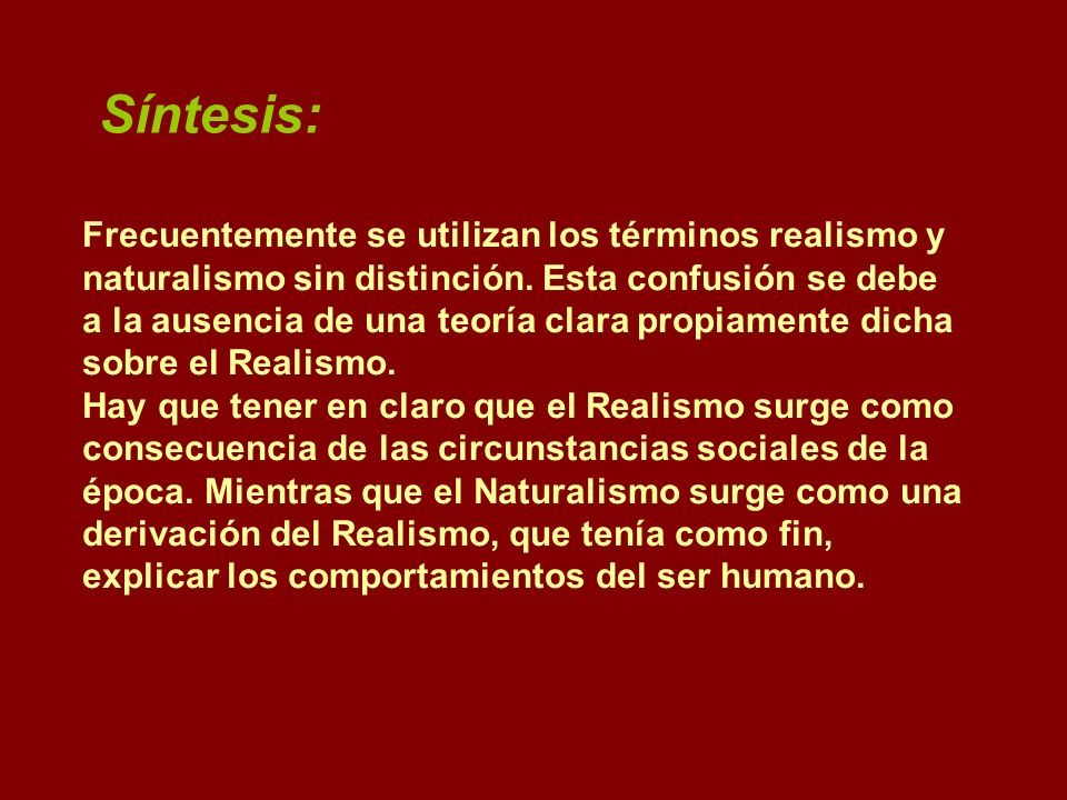 Síntesis: Frecuentemente se utilizan los términos realismo y naturalismo sin distinción. Esta confusión se debe.