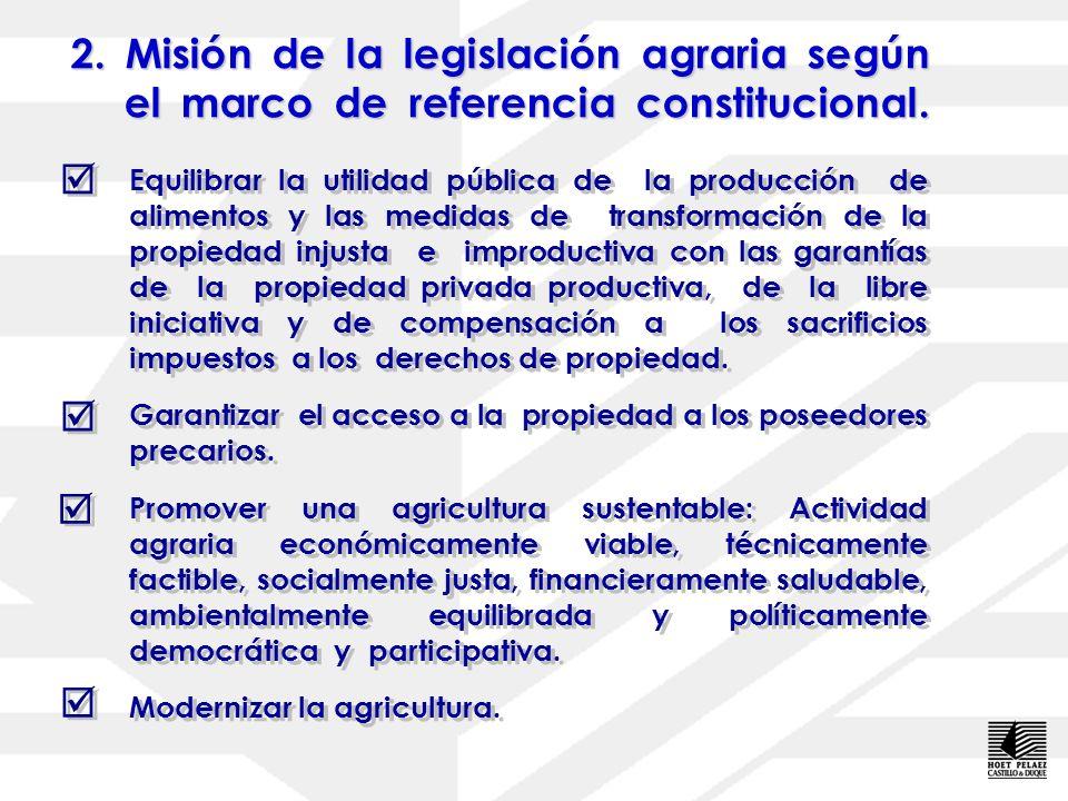2. Misión de la legislación agraria según el marco de referencia constitucional.