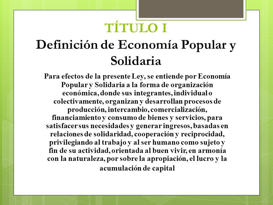 TÍTULO I Definición de Economía Popular y Solidaria