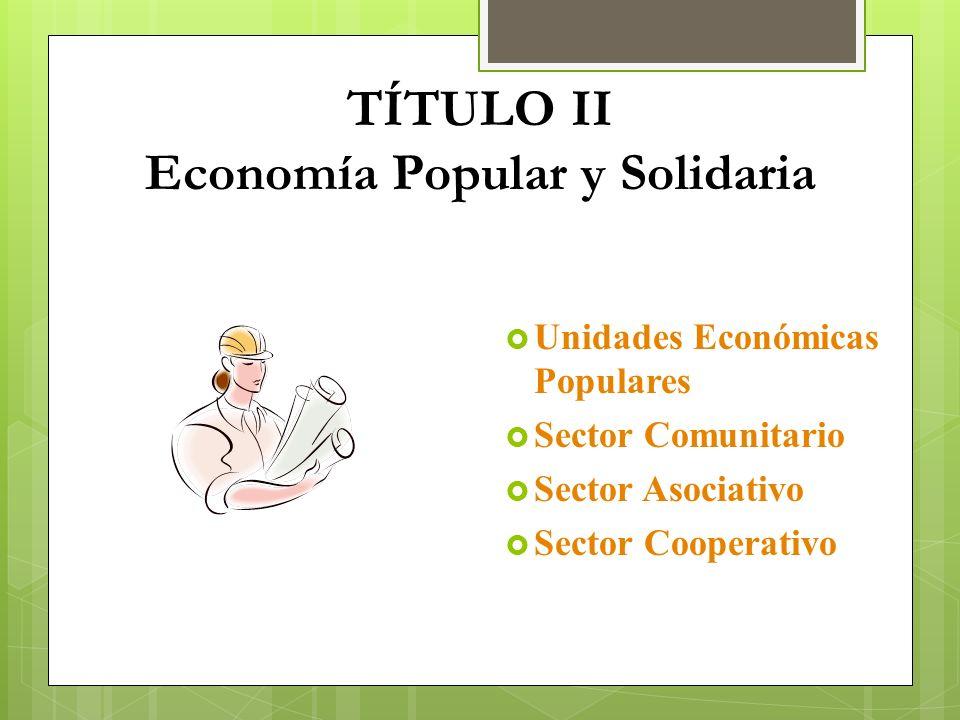 TÍTULO II Economía Popular y Solidaria