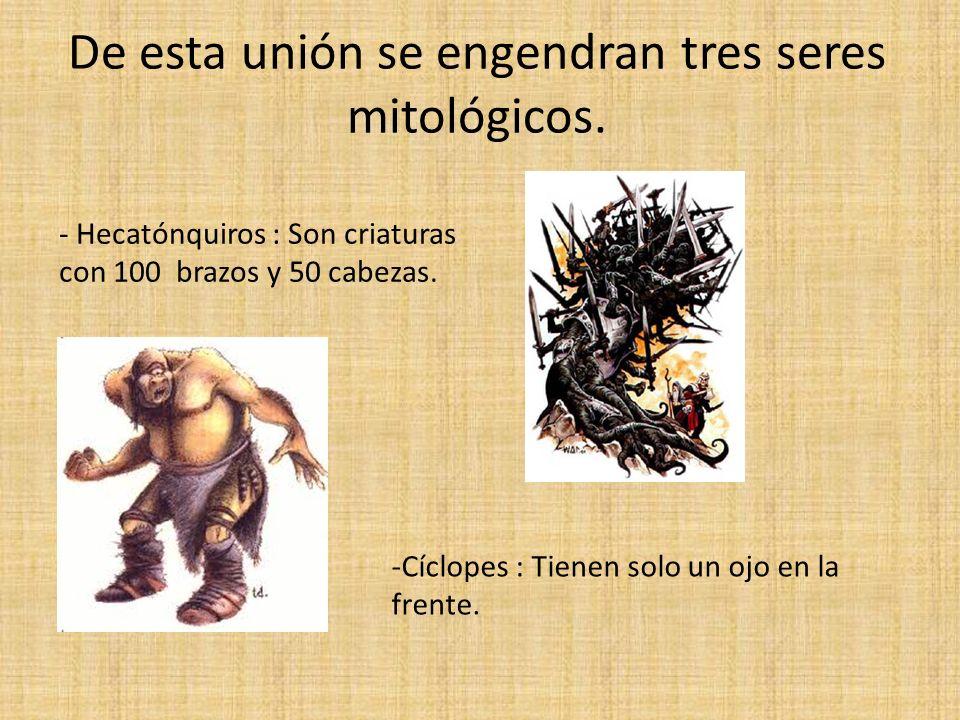 De esta unión se engendran tres seres mitológicos.