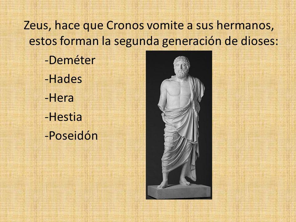 Zeus, hace que Cronos vomite a sus hermanos, estos forman la segunda generación de dioses: -Deméter -Hades -Hera -Hestia -Poseidón