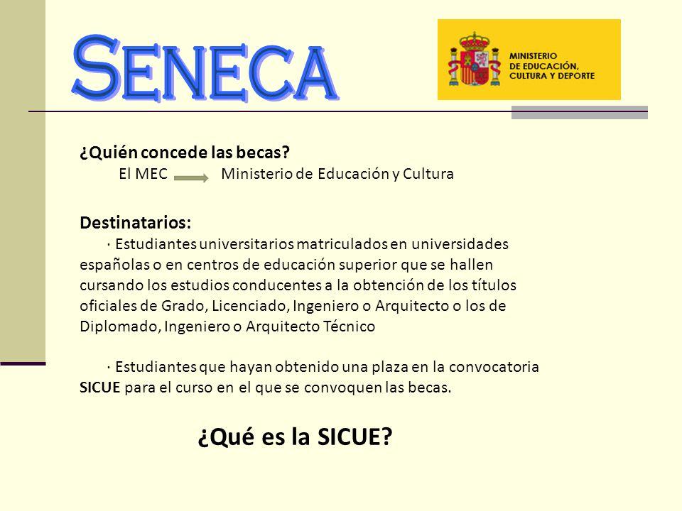 Seneca ¿Qué es la SICUE ¿Quién concede las becas Destinatarios: