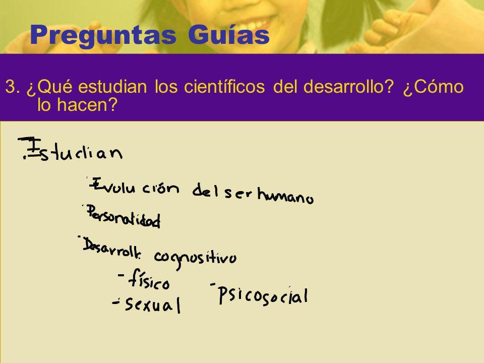 Preguntas Guías 3. ¿Qué estudian los científicos del desarrollo ¿Cómo lo hacen