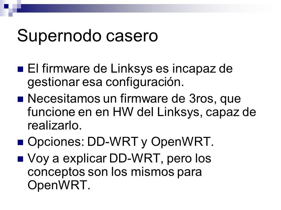 Supernodo casero El firmware de Linksys es incapaz de gestionar esa configuración.