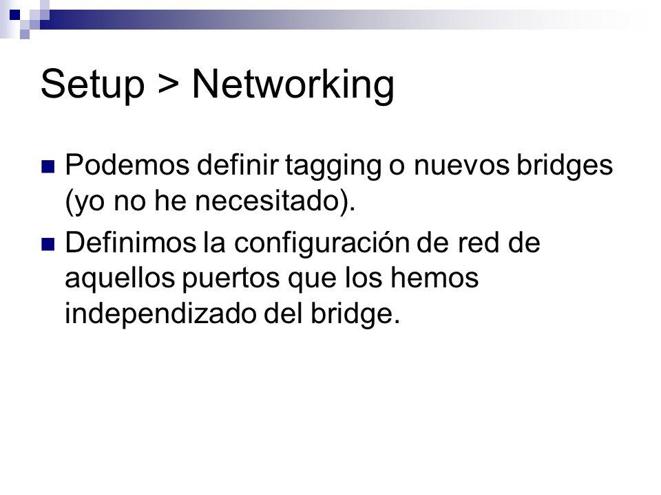 Setup > Networking Podemos definir tagging o nuevos bridges (yo no he necesitado).