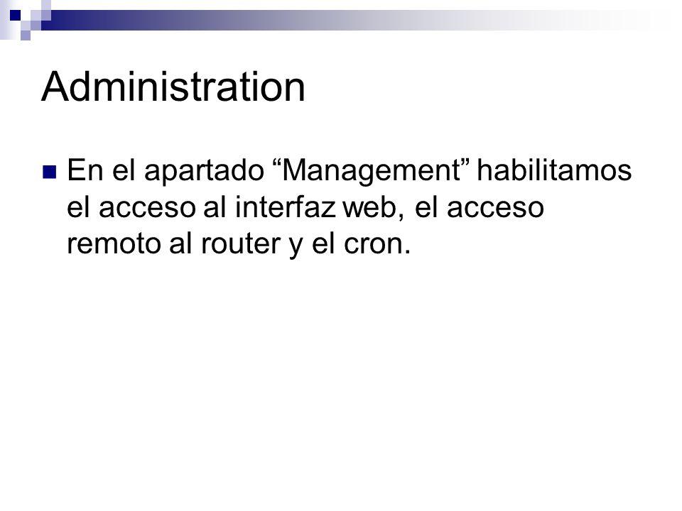 Administration En el apartado Management habilitamos el acceso al interfaz web, el acceso remoto al router y el cron.