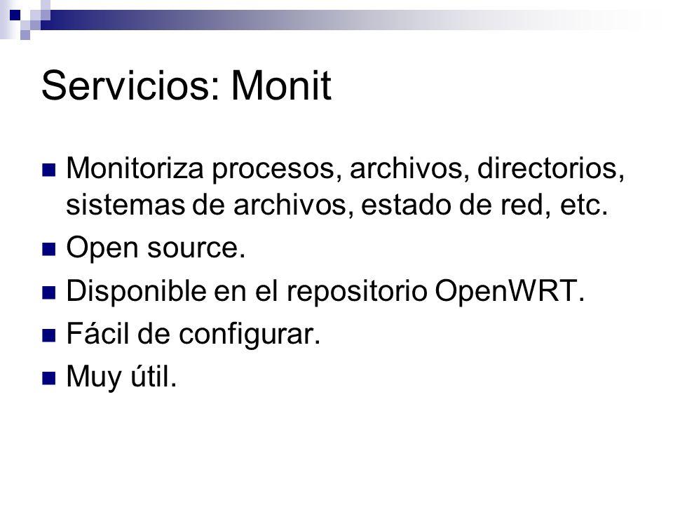 Servicios: Monit Monitoriza procesos, archivos, directorios, sistemas de archivos, estado de red, etc.