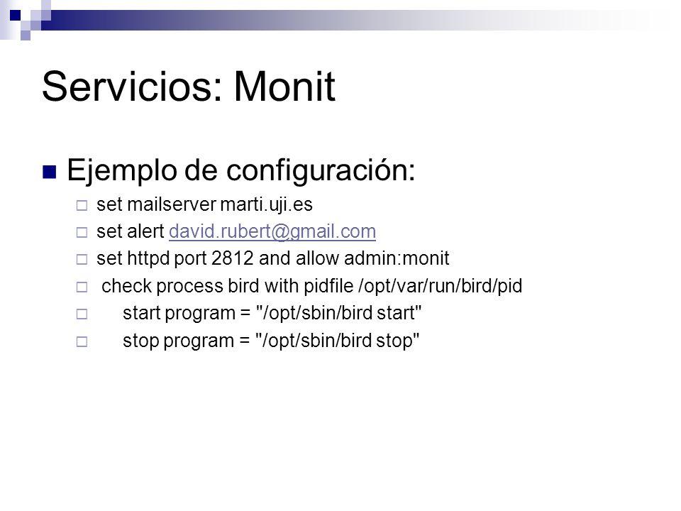 Servicios: Monit Ejemplo de configuración: set mailserver marti.uji.es