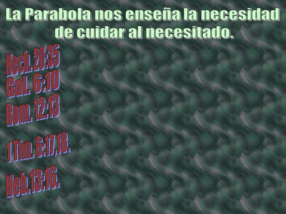 La Parabola nos enseña la necesidad de cuidar al necesitado.